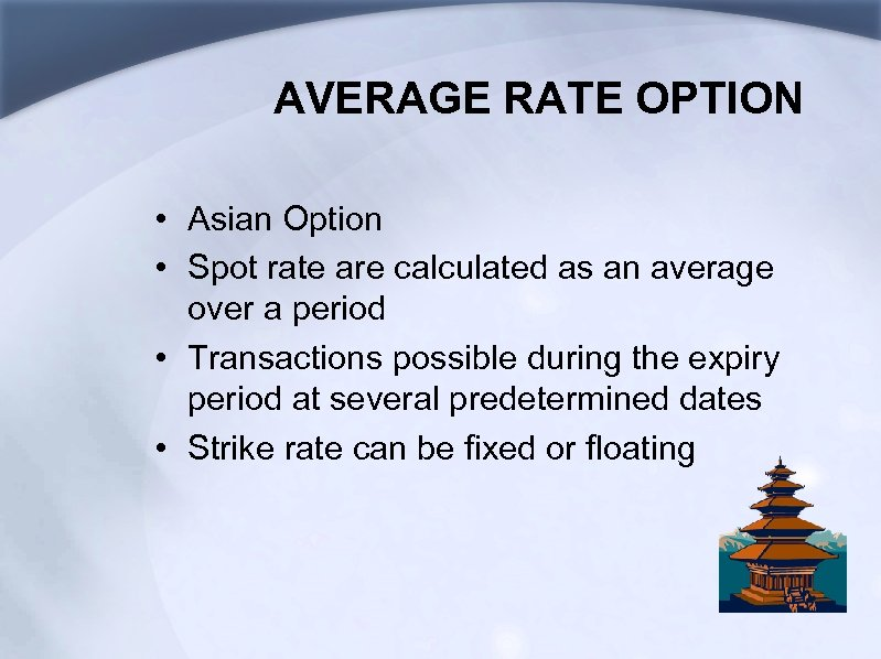 AVERAGE RATE OPTION • Asian Option • Spot rate are calculated as an average