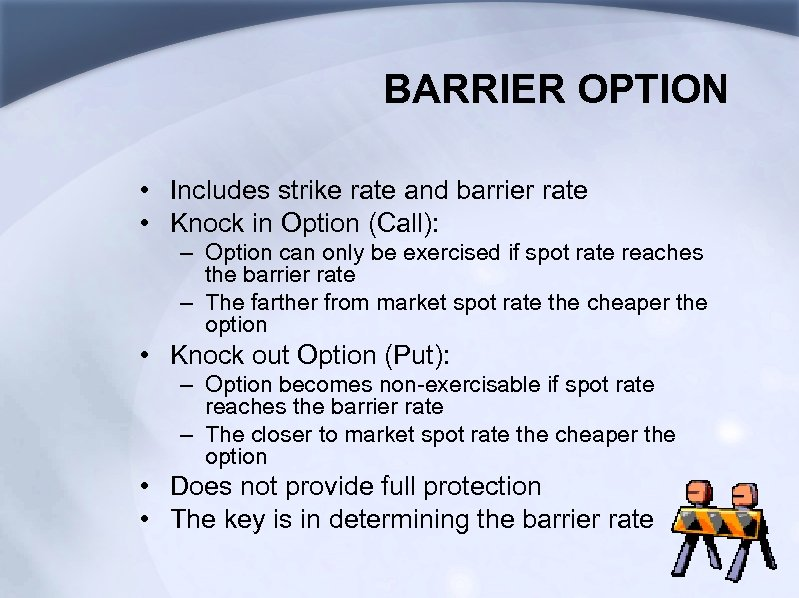 BARRIER OPTION • Includes strike rate and barrier rate • Knock in Option (Call):
