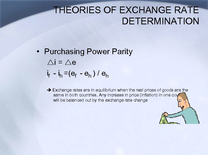 THEORIES OF EXCHANGE RATE DETERMINATION • Purchasing Power Parity ri = re if -