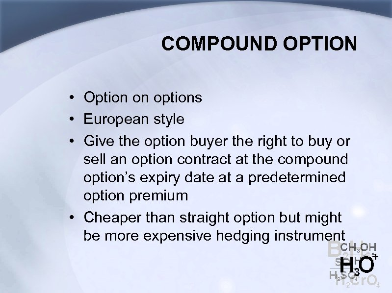 COMPOUND OPTION • Option on options • European style • Give the option buyer