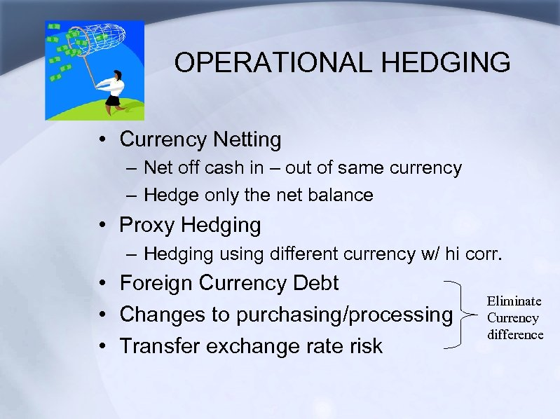 OPERATIONAL HEDGING • Currency Netting – Net off cash in – out of same