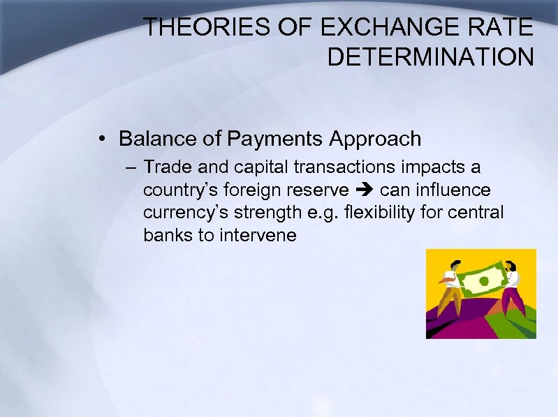 THEORIES OF EXCHANGE RATE DETERMINATION • Balance of Payments Approach – Trade and capital