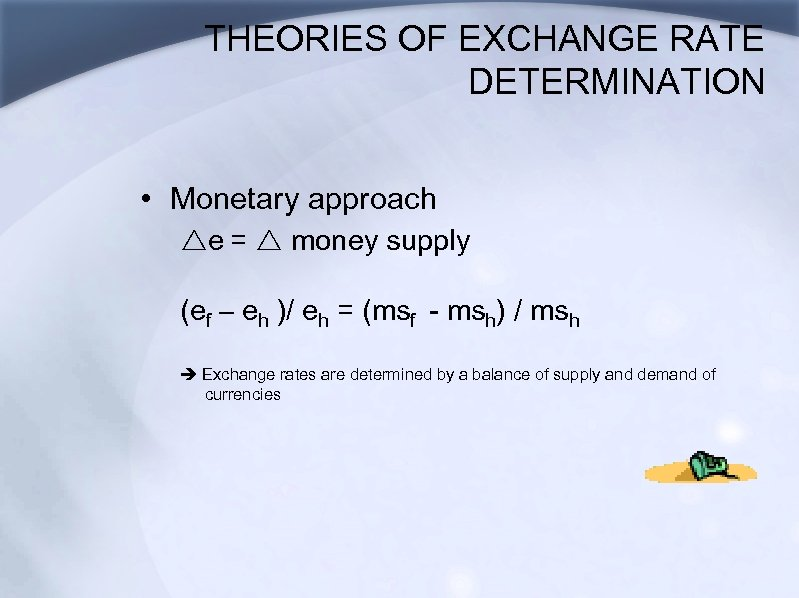 THEORIES OF EXCHANGE RATE DETERMINATION • Monetary approach re = r money supply (ef
