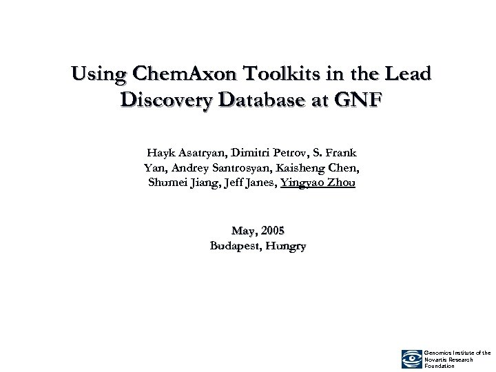 Using Chem. Axon Toolkits in the Lead Discovery Database at GNF Hayk Asatryan, Dimitri