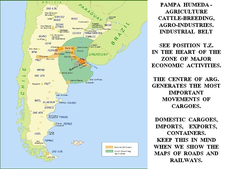 PAMPA HUMEDA AGRICULTURE CATTLE-BREEDING, AGRO-INDUSTRIES. INDUSTRIAL BELT SEE POSITION T. Z. IN THE HEART