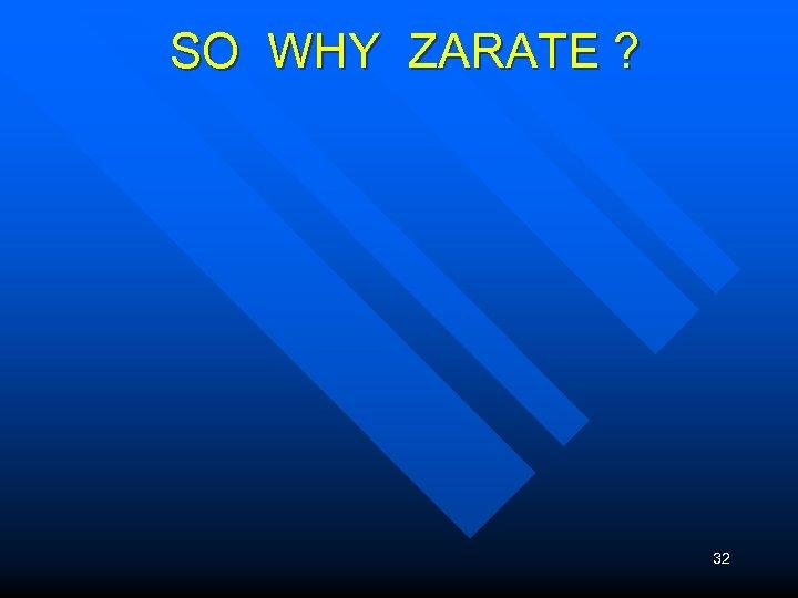 SO WHY ZARATE ? 32