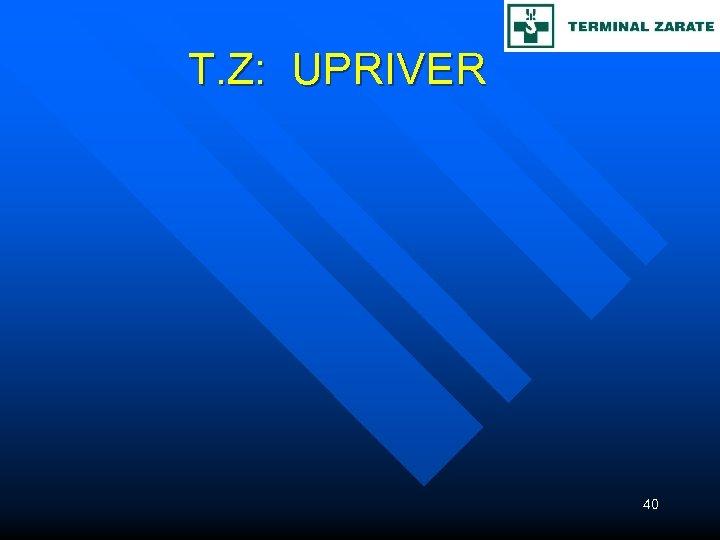 T. Z: UPRIVER 40