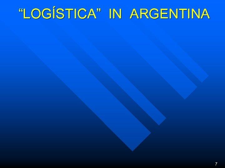 """""""LOGÍSTICA"""" IN ARGENTINA 7"""