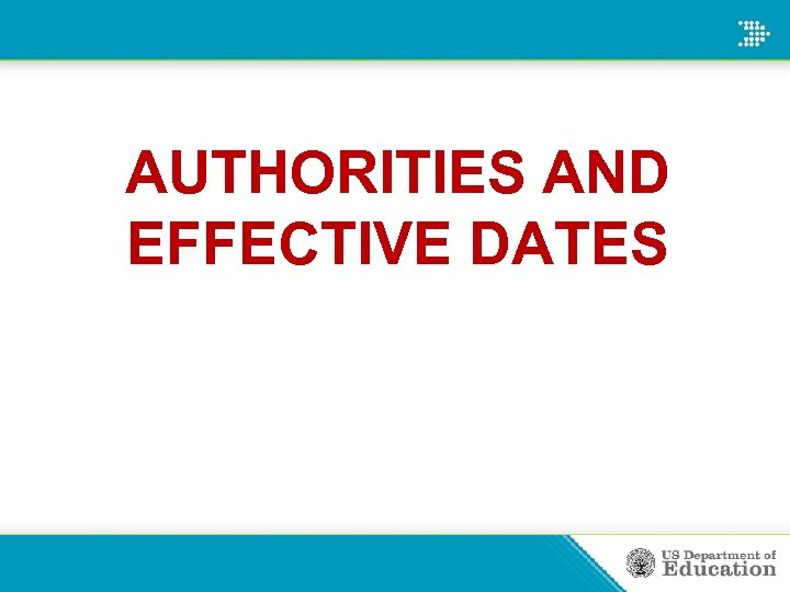 AUTHORITIES AND EFFECTIVE DATES