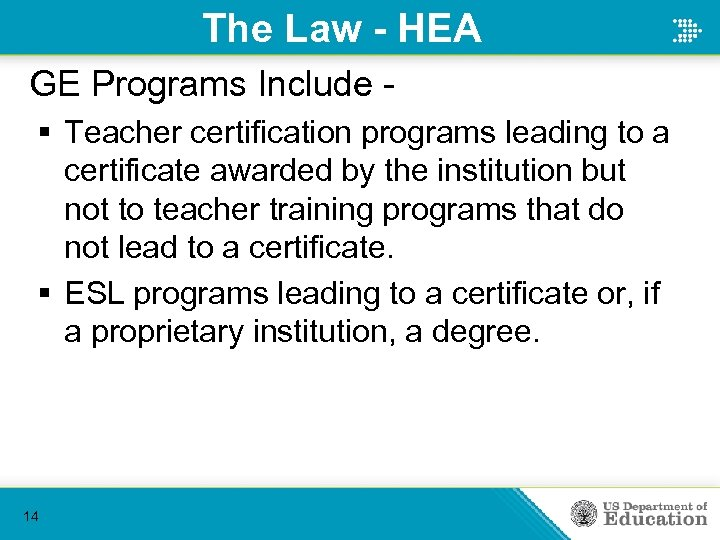 The Law - HEA GE Programs Include § Teacher certification programs leading to a