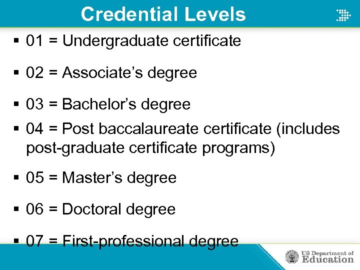 Credential Levels § 01 = Undergraduate certificate § 02 = Associate's degree § 03