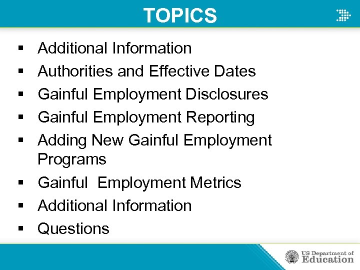 TOPICS § § § Additional Information Authorities and Effective Dates Gainful Employment Disclosures Gainful