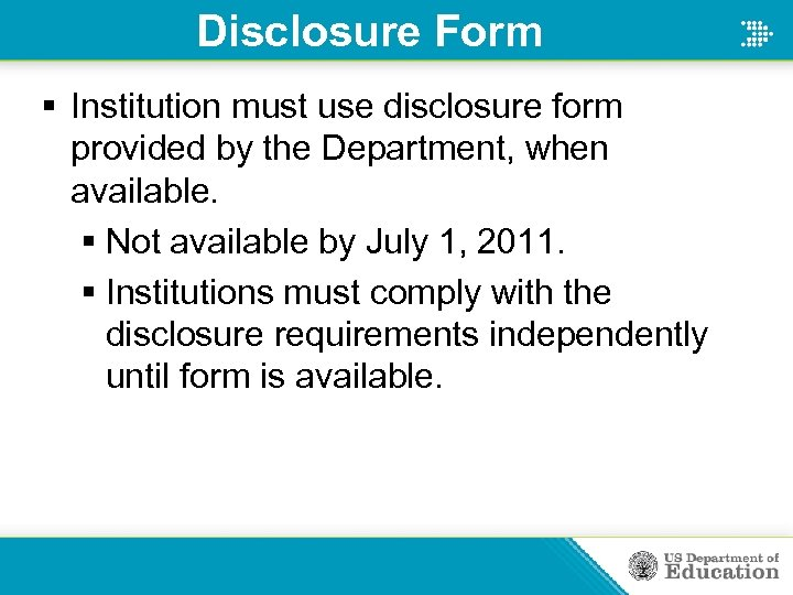 Disclosure Form § Institution must use disclosure form provided by the Department, when available.