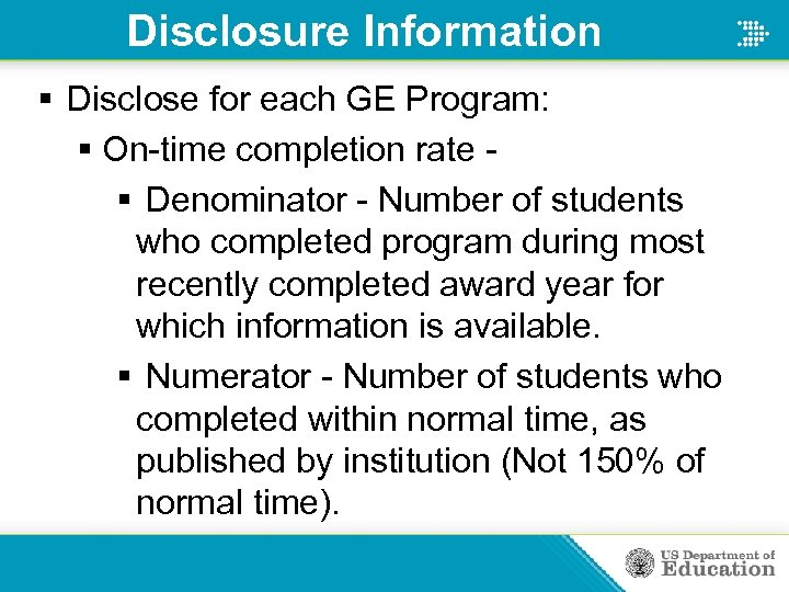 Disclosure Information § Disclose for each GE Program: § On-time completion rate § Denominator