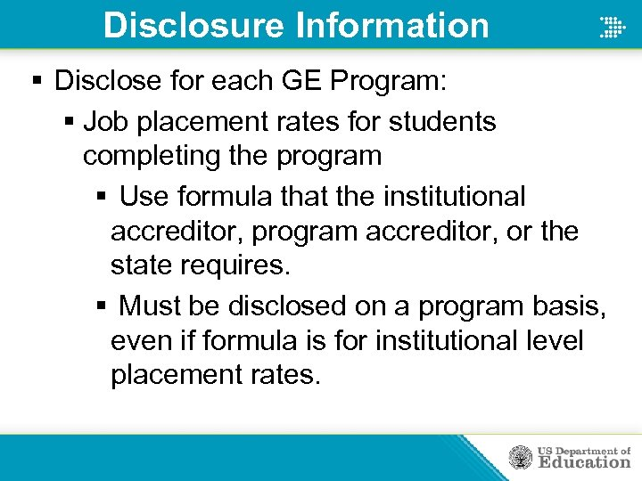 Disclosure Information § Disclose for each GE Program: § Job placement rates for students