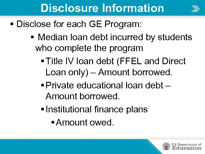 Disclosure Information § Disclose for each GE Program: § Median loan debt incurred by
