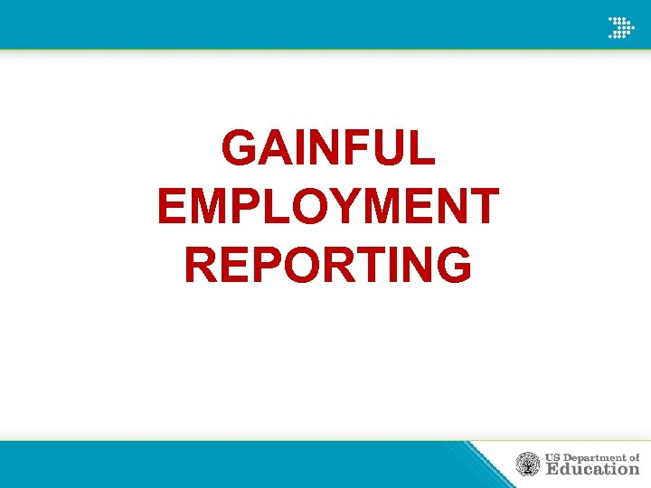 GAINFUL EMPLOYMENT REPORTING
