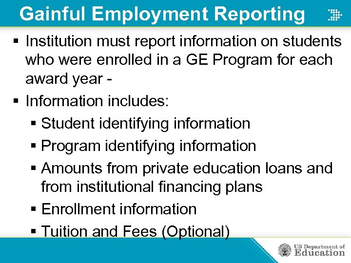Gainful Employment Reporting § Institution must report information on students who were enrolled in