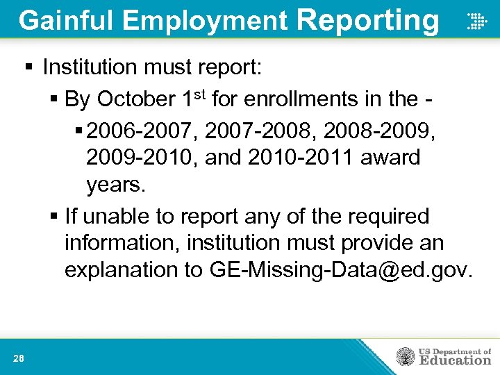 Gainful Employment Reporting § Institution must report: § By October 1 st for enrollments