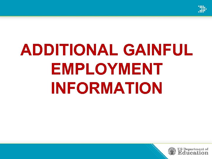 ADDITIONAL GAINFUL EMPLOYMENT INFORMATION