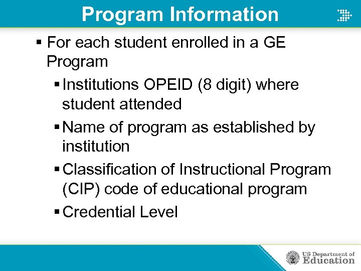 Program Information § For each student enrolled in a GE Program § Institutions OPEID