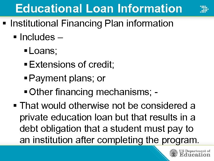 Educational Loan Information § Institutional Financing Plan information § Includes – § Loans; §
