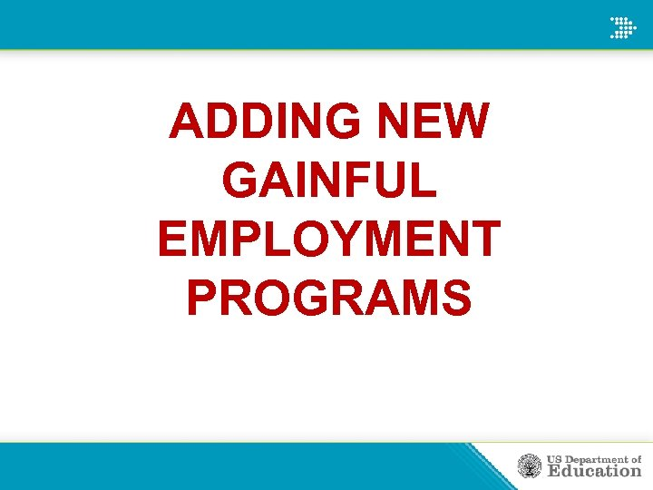ADDING NEW GAINFUL EMPLOYMENT PROGRAMS