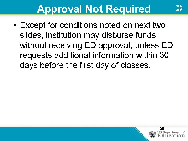 Approval Not Required § Except for conditions noted on next two slides, institution may