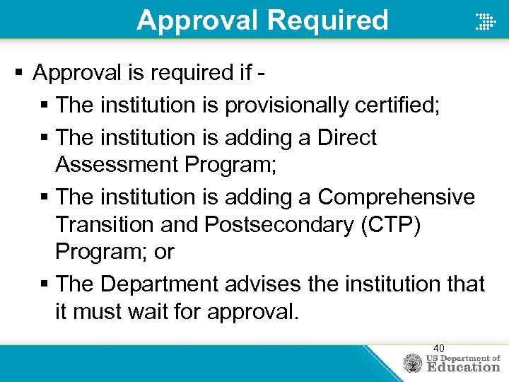 Approval Required § Approval is required if § The institution is provisionally certified; §