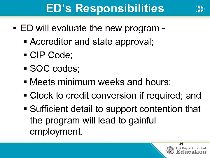 ED's Responsibilities § ED will evaluate the new program § Accreditor and state approval;
