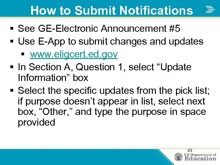How to Submit Notifications § See GE-Electronic Announcement #5 § Use E-App to submit