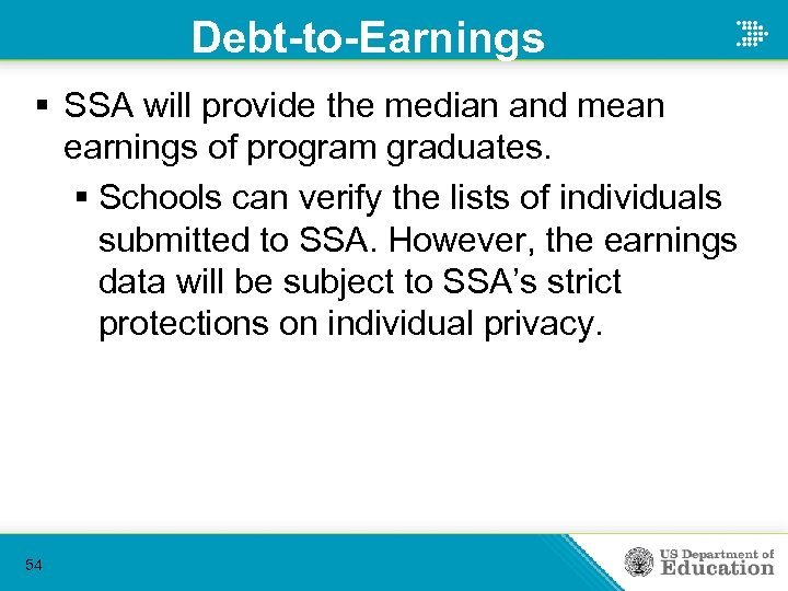 Debt-to-Earnings § SSA will provide the median and mean earnings of program graduates. §