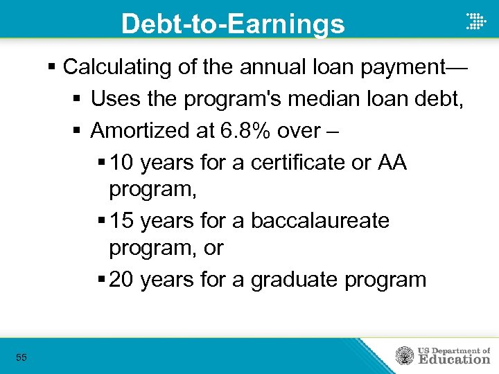 Debt-to-Earnings § Calculating of the annual loan payment— § Uses the program's median loan