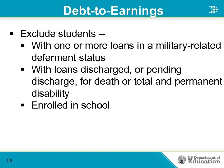 Debt-to-Earnings § Exclude students -§ With one or more loans in a military-related deferment