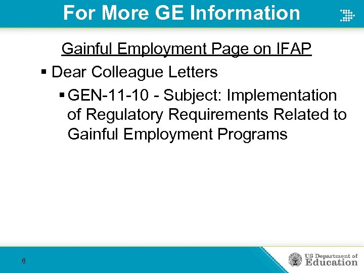 For More GE Information Gainful Employment Page on IFAP § Dear Colleague Letters §