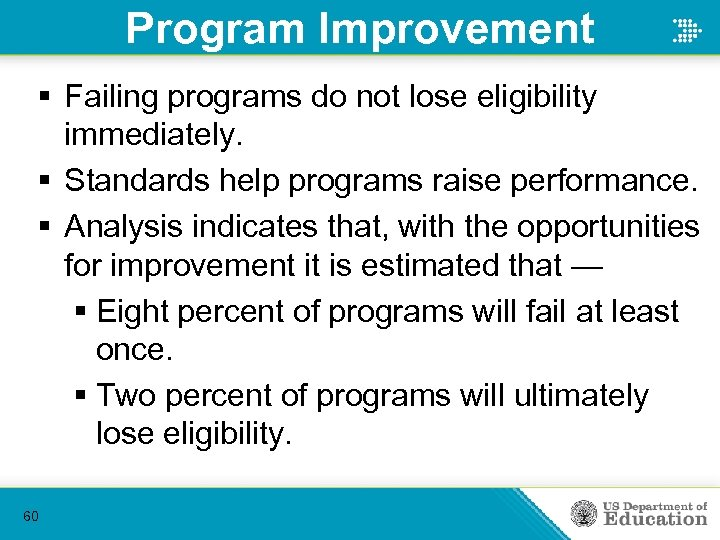 Program Improvement § Failing programs do not lose eligibility immediately. § Standards help programs