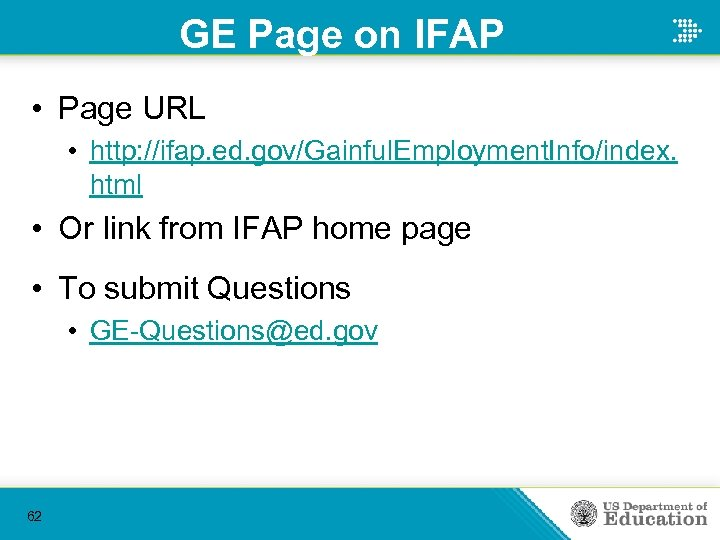 GE Page on IFAP • Page URL • http: //ifap. ed. gov/Gainful. Employment. Info/index.