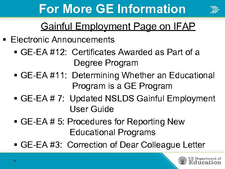 For More GE Information Gainful Employment Page on IFAP § Electronic Announcements § GE-EA