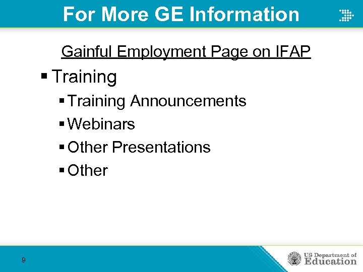 For More GE Information Gainful Employment Page on IFAP § Training Announcements § Webinars