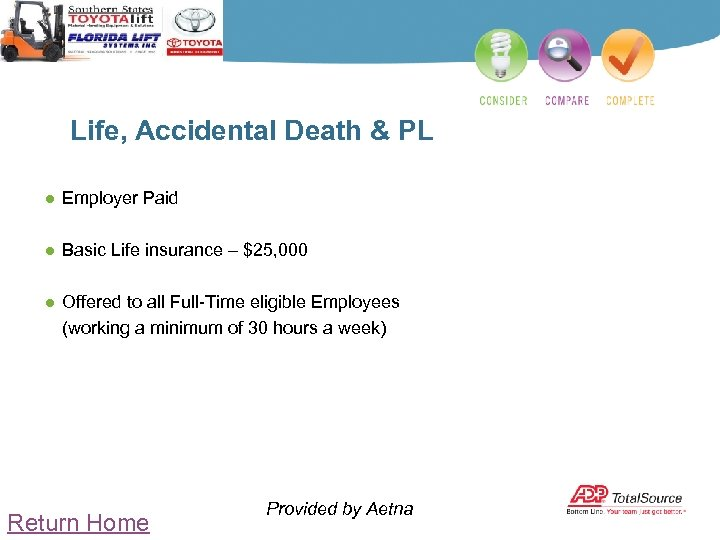 Life, Accidental Death & PL ● Employer Paid ● Basic Life insurance – $25,