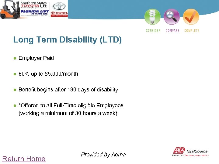 Long Term Disability (LTD) ● Employer Paid ● 60% up to $5, 000/month ●