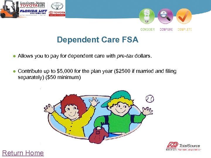 Dependent Care FSA ● Allows you to pay for dependent care with pre-tax dollars.