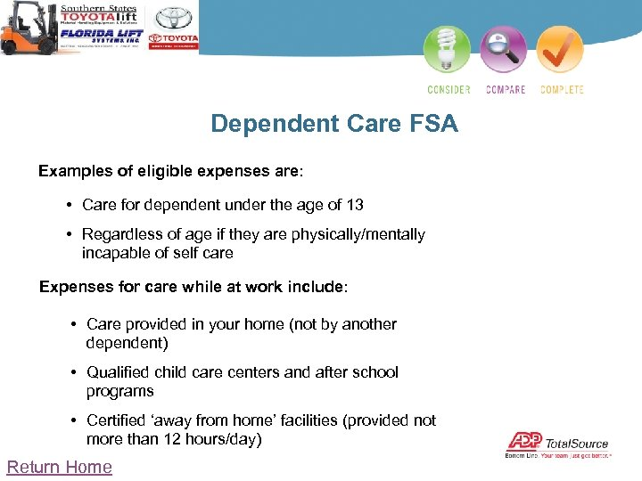 Dependent Care FSA Examples of eligible expenses are: • Care for dependent under the