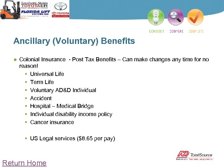Ancillary (Voluntary) Benefits ● Colonial Insurance - Post Tax Benefits – Can make changes