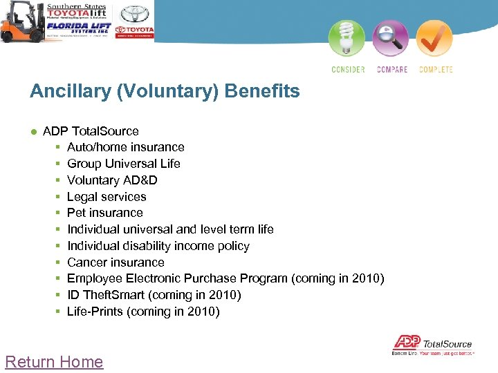 Ancillary (Voluntary) Benefits ● ADP Total. Source § Auto/home insurance § Group Universal Life