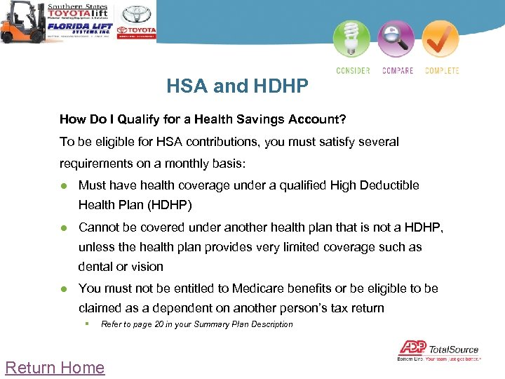 HSA and HDHP How Do I Qualify for a Health Savings Account? To be