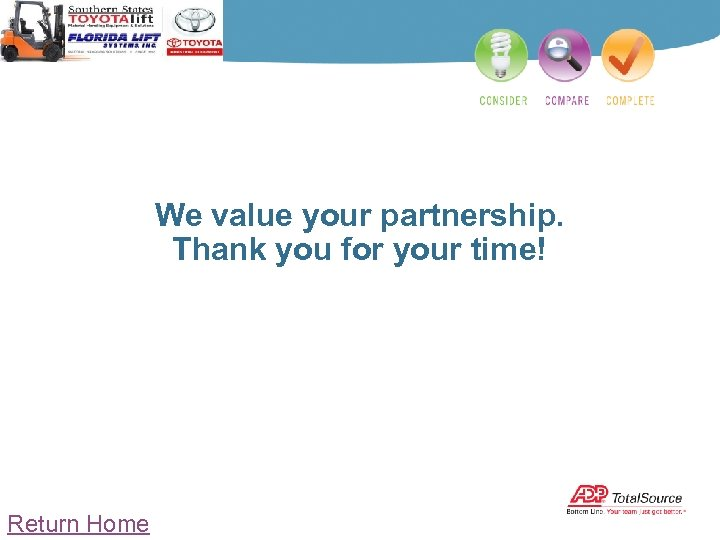 We value your partnership. Thank you for your time! Return Home
