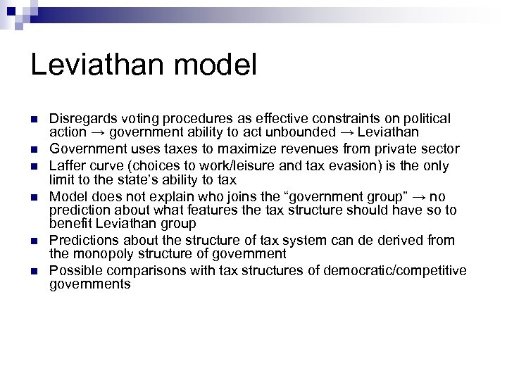 Leviathan model n n n Disregards voting procedures as effective constraints on political action