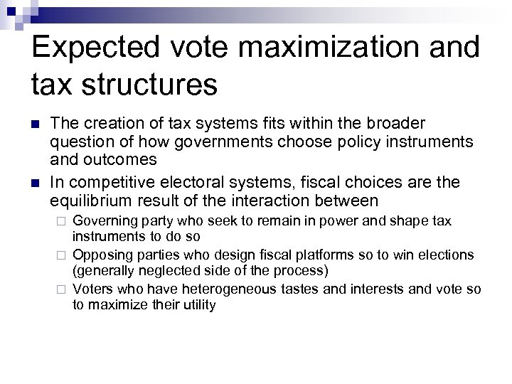 Expected vote maximization and tax structures n n The creation of tax systems fits