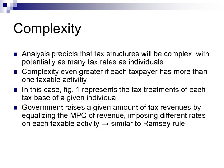 Complexity n n Analysis predicts that tax structures will be complex, with potentially as